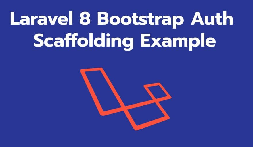 Laravel 8 Bootstrap Auth Scaffolding Example