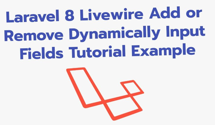 Laravel 8 Livewire Add or Remove Dynamically Input Fields Tutorial Example