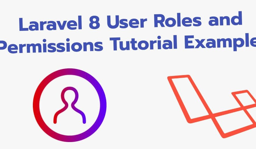 Laravel 8 User Roles and Permissions Tutorial Example