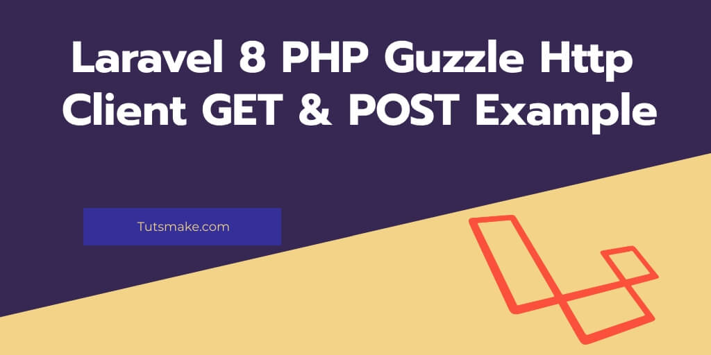Laravel 8 PHP Guzzle Http Client GET & POST Example