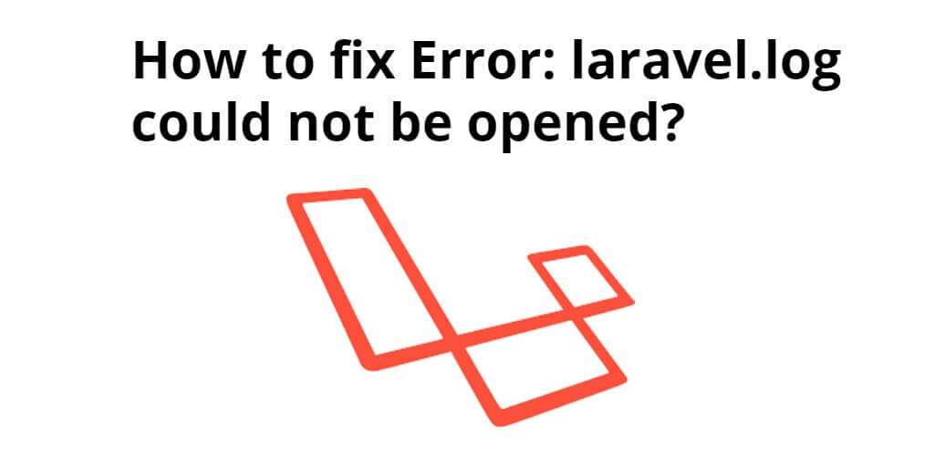 How to fix Error: laravel.log could not be opened?