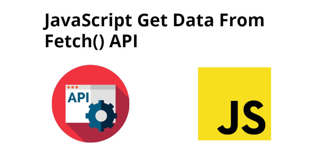 JavaScript Get Data From Fetch() API Example
