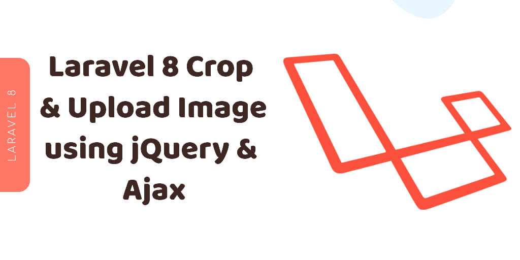 How to Crop and Upload Image in Laravel 8 using jQuery and Ajax