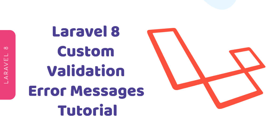 Laravel 8 Custom Validation Error Messages Tutorial