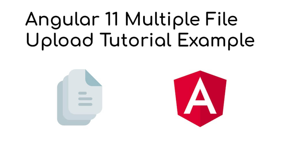 Angular 11 Multiple File Upload Tutorial Example