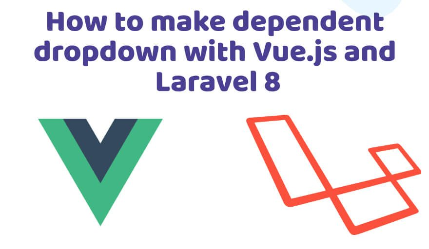 How to make dependent dropdown with Vue.js and Laravel 8