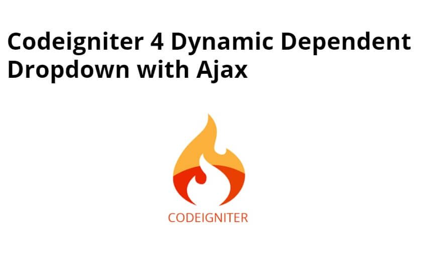 Codeigniter 4 Dynamic Dependent Dropdown with Ajax