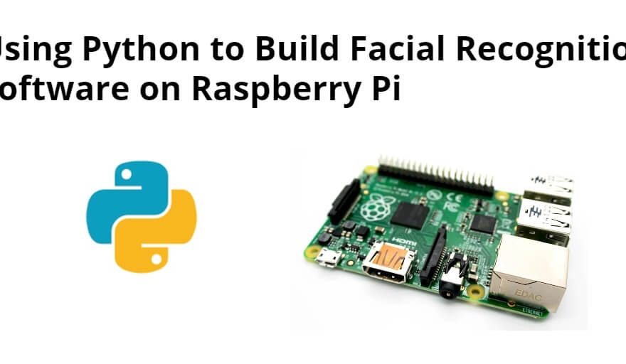 Using Python to Build Facial Recognition Software on Raspberry Pi