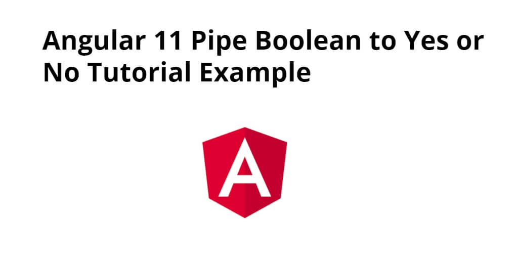 Angular 12/11 Pipe Boolean to Yes or No Tutorial Example
