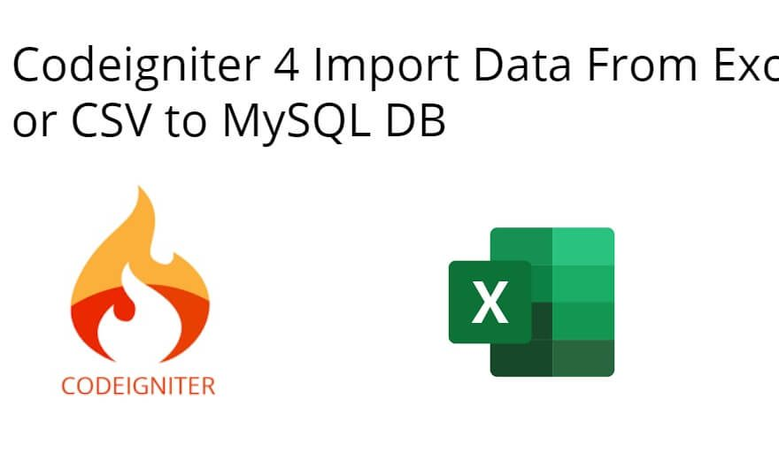 Codeigniter 4 Import Data From Excel or CSV to MySQL DB