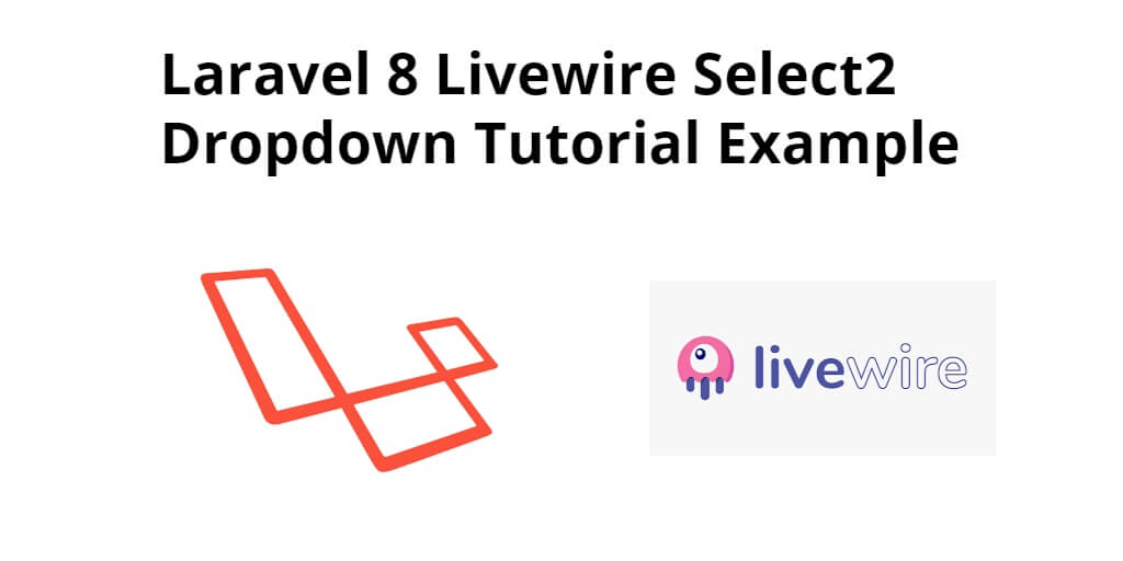 Laravel 8 Livewire Select2 Dropdown Example
