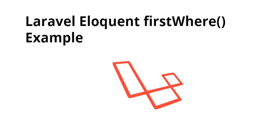 Laravel Eloquent firstWhere() Example
