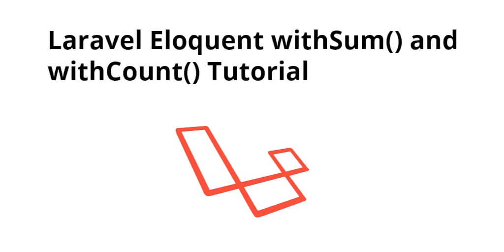 Laravel Eloquent withSum() and withCount() Tutorial