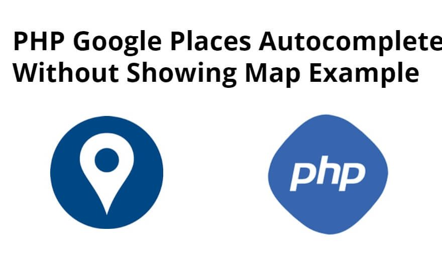PHP Google Places Autocomplete Example