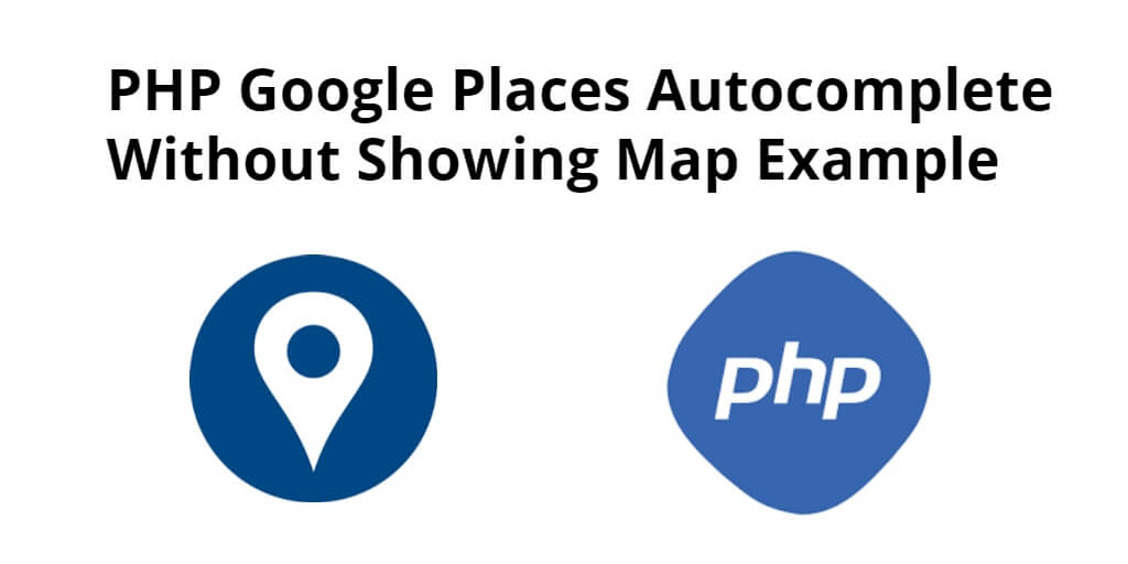 Google Places Autocomplete In PHP with Example