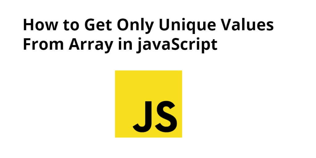How to Get Only Unique Values From Array in JavaScript
