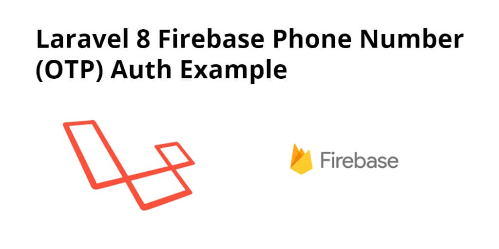 Laravel 8 Firebase Phone Number (OTP) Auth Example - Tuts Make
