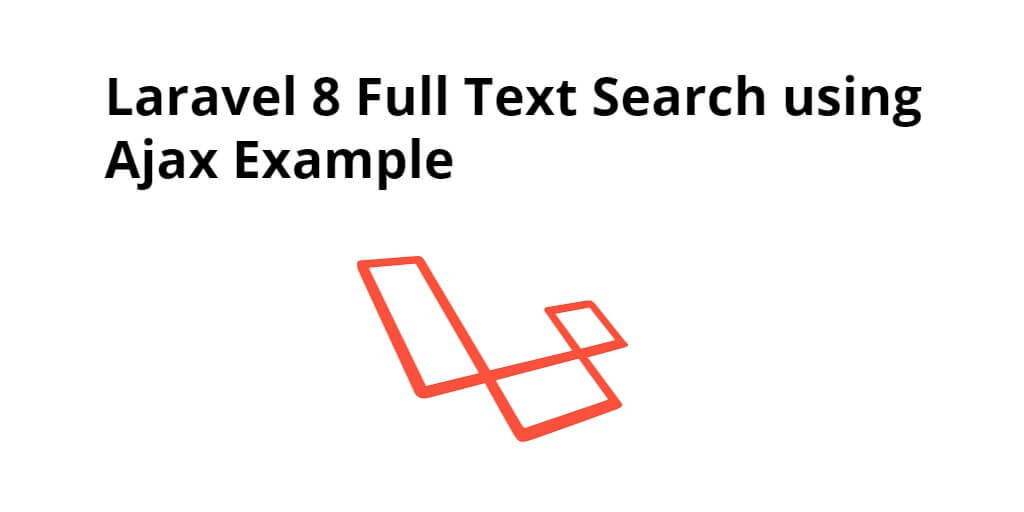 Laravel 8 Full Text Search using Ajax Example