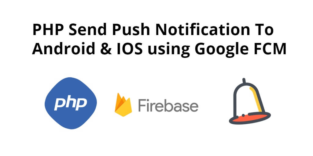 PHP Send Push Notification To Android & IOS using Google FCM