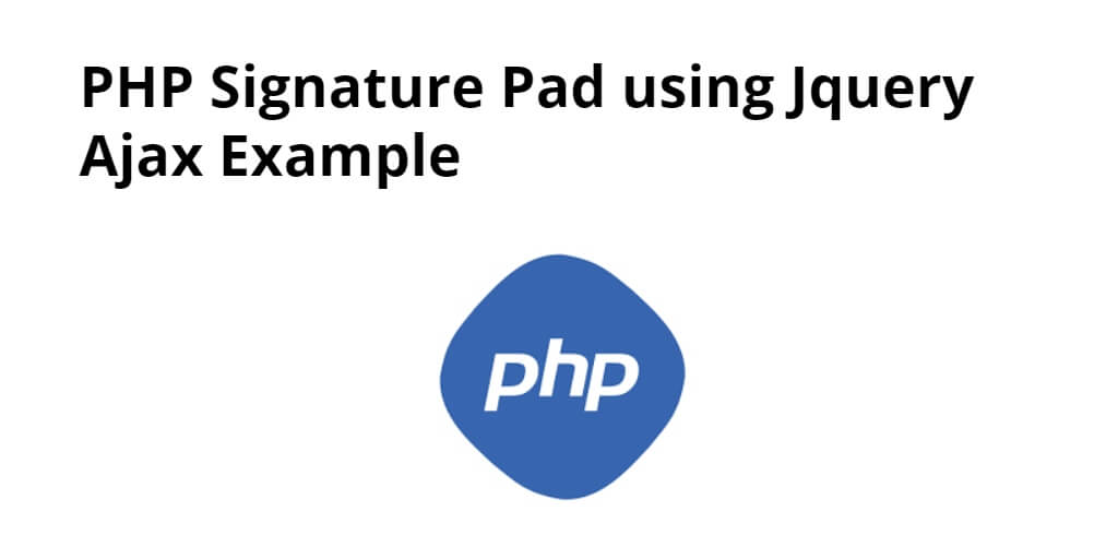 PHP Signature Pad using Jquery Ajax Example