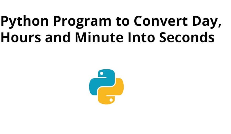 Python Program to Convert Day, Hours and Minute Into Seconds