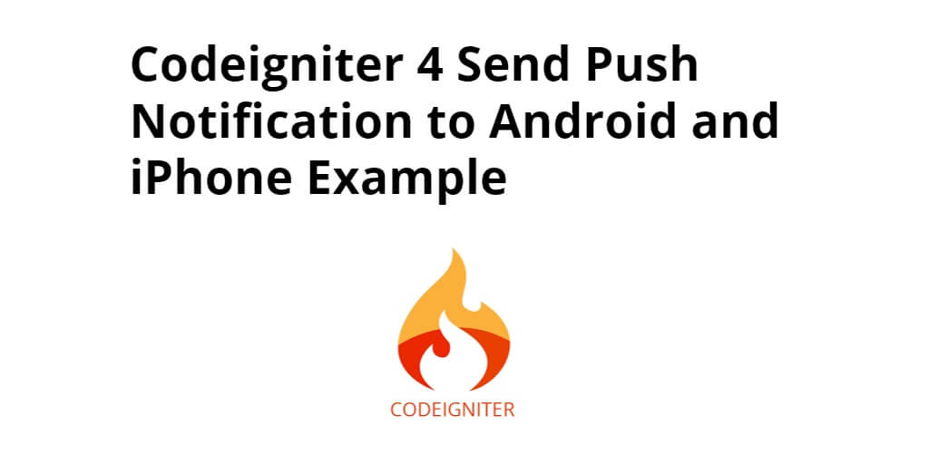 Codeigniter 4 Send Push Notification to Android and IOS Example