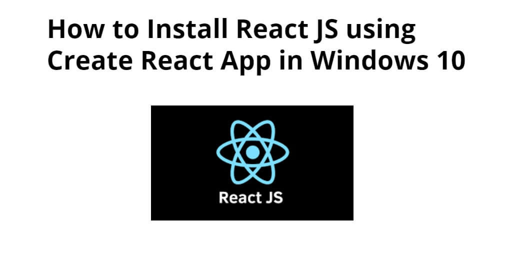 How To Install And Create A React App On Windows 10