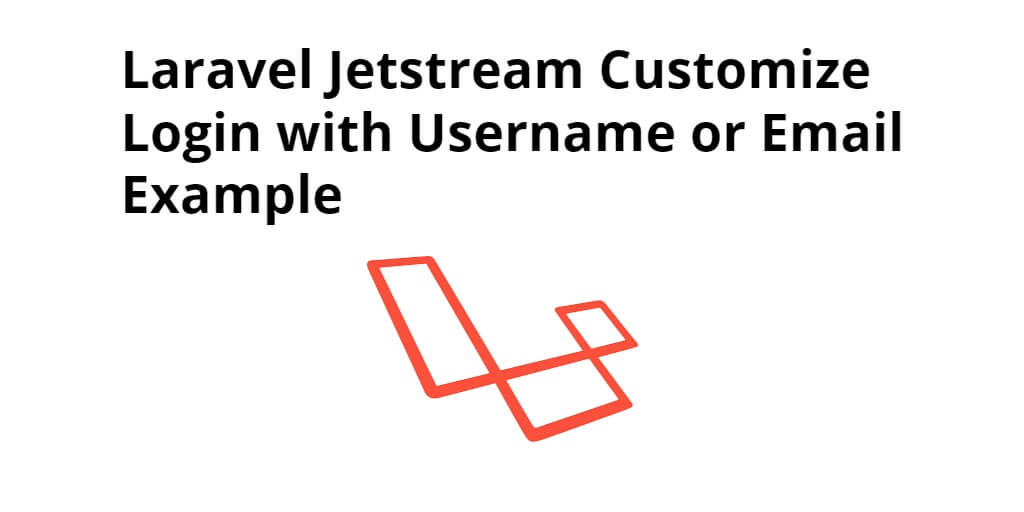Laravel Jetstream Customize Login with Username or Email Tutorial
