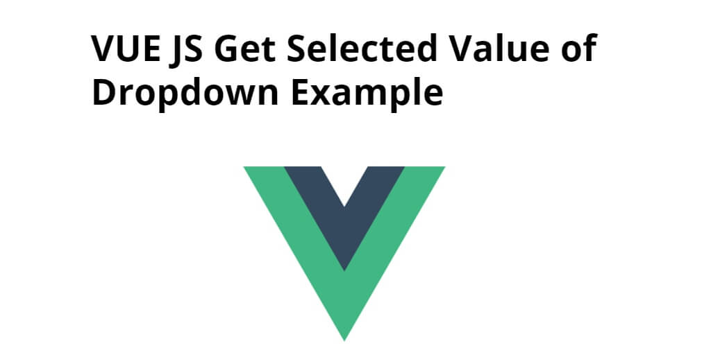 VUE JS Get Selected Value of Dropdown Example