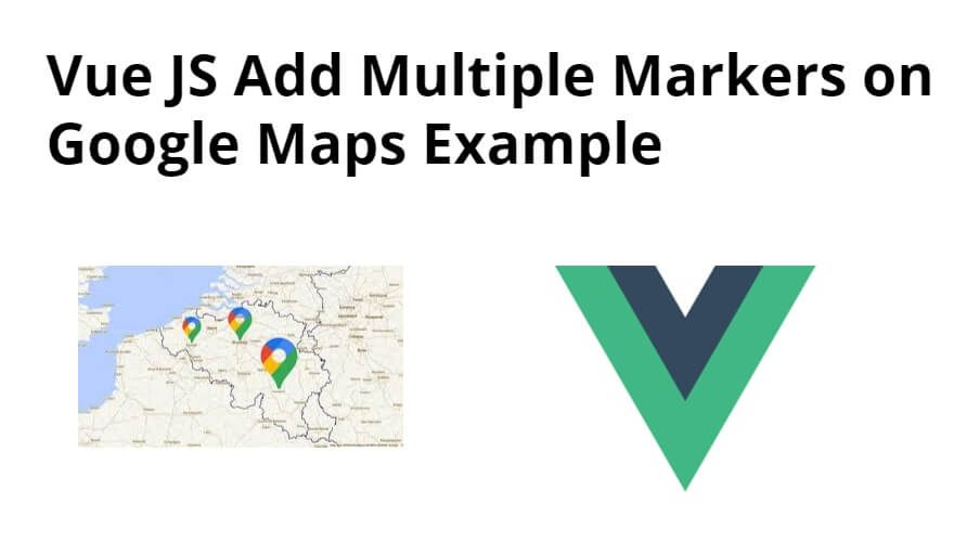 Vue JS Add Multiple Markers on Google Maps Example
