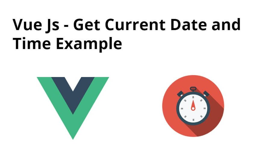 Vue Js – Get Current Date and Time Example