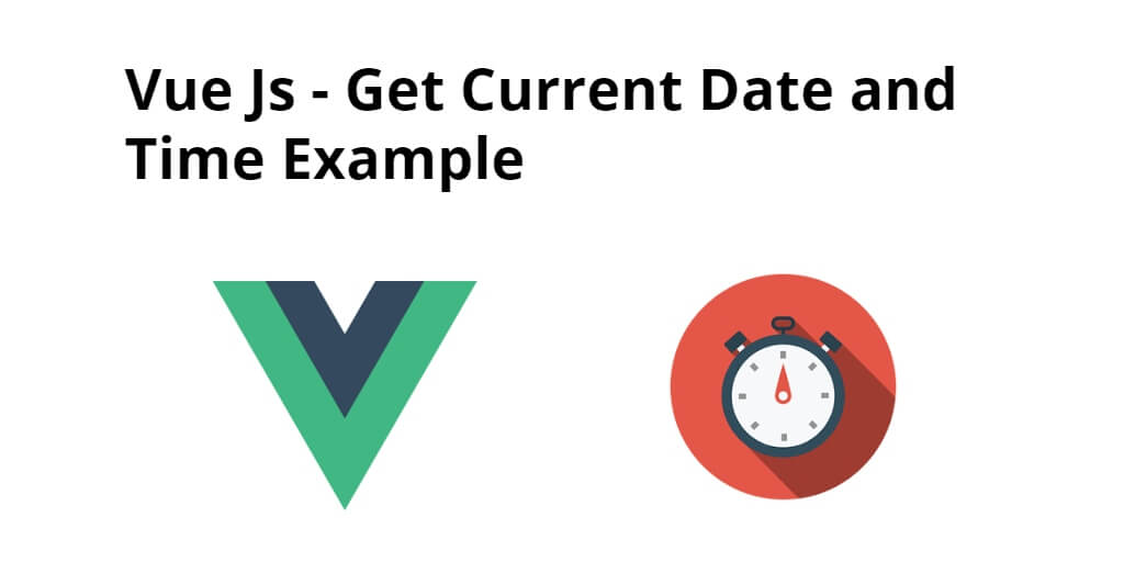 How to Get Current Date and Time In Vue Js