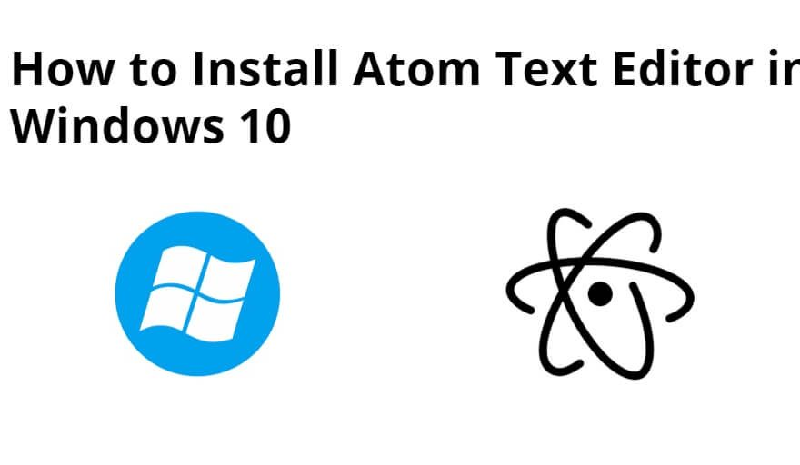 How to Install Atom Text Editor in Windows 10