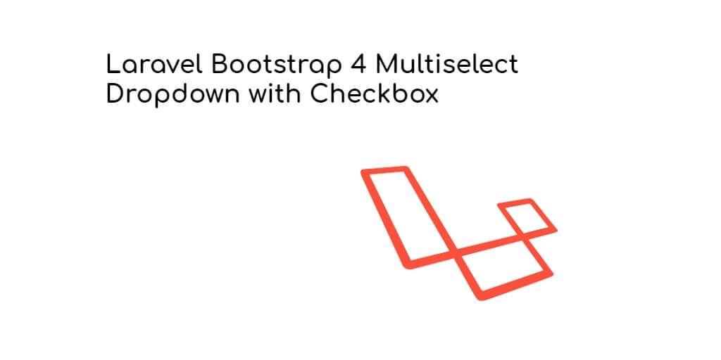 Laravel Bootstrap 4 Multiselect Dropdown with Checkbox