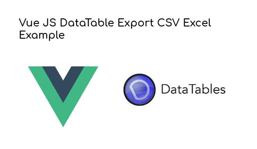 Vue JS DataTable Export CSV Excel Example