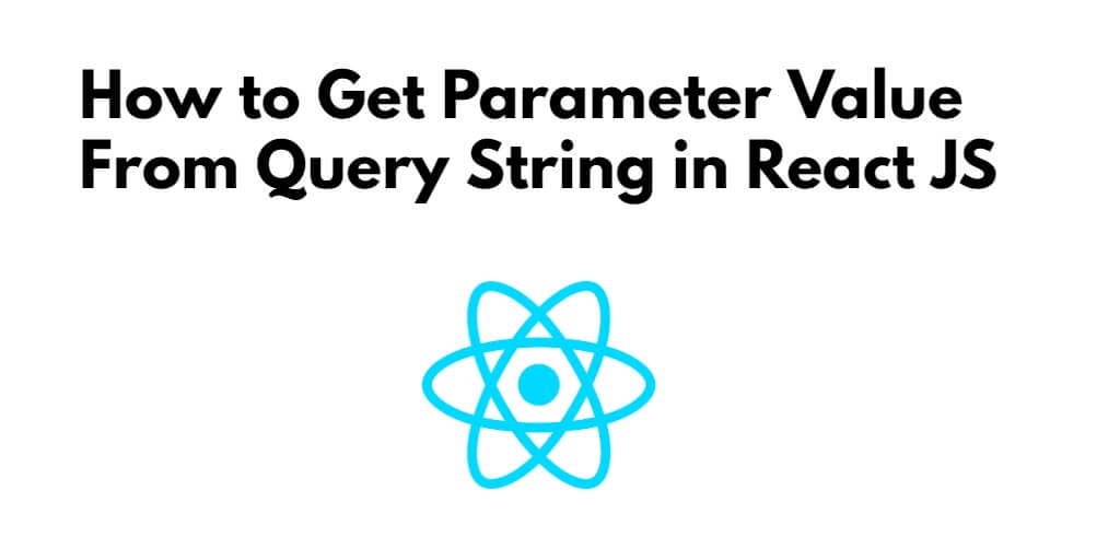 How to Get Parameter Value From Query String in React JS