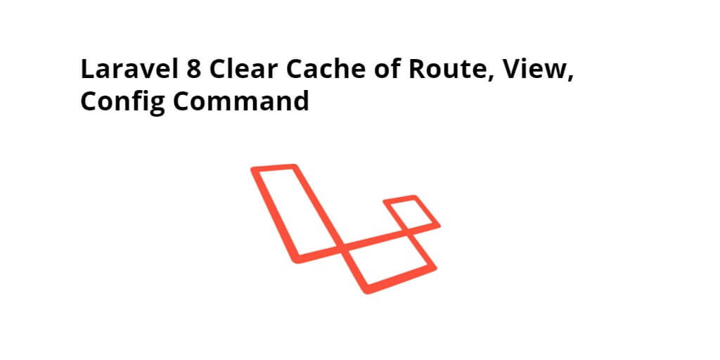 Laravel 8/7/6 Clear Route,Config,View Cache Tutorial