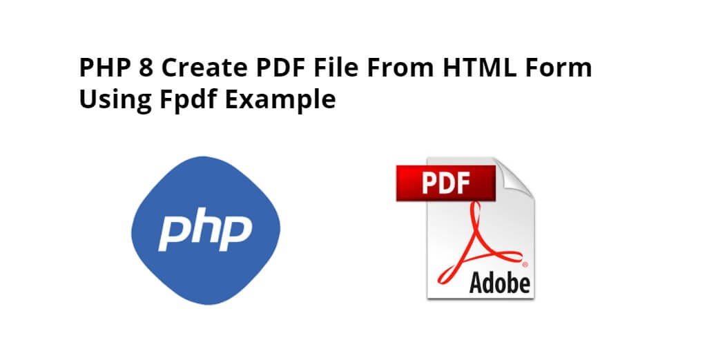 PHP 8 Create PDF File From HTML Form Using Fpdf Example