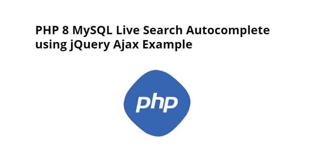 PHP 8 MySQL Ajax Live Search Autocomplete Example