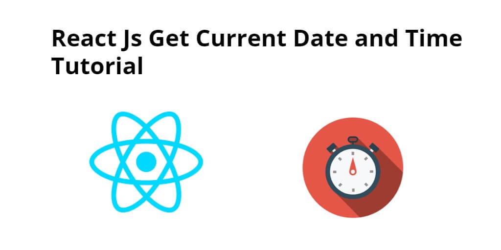 React Js Get Current Date and Time Tutorial