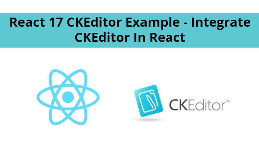 React 17 CKEditor Example – Integrate CKEditor In React