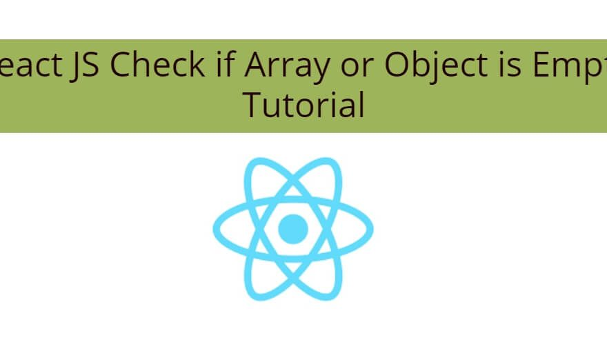 React JS Check if Array or Object is Empty Tutorial