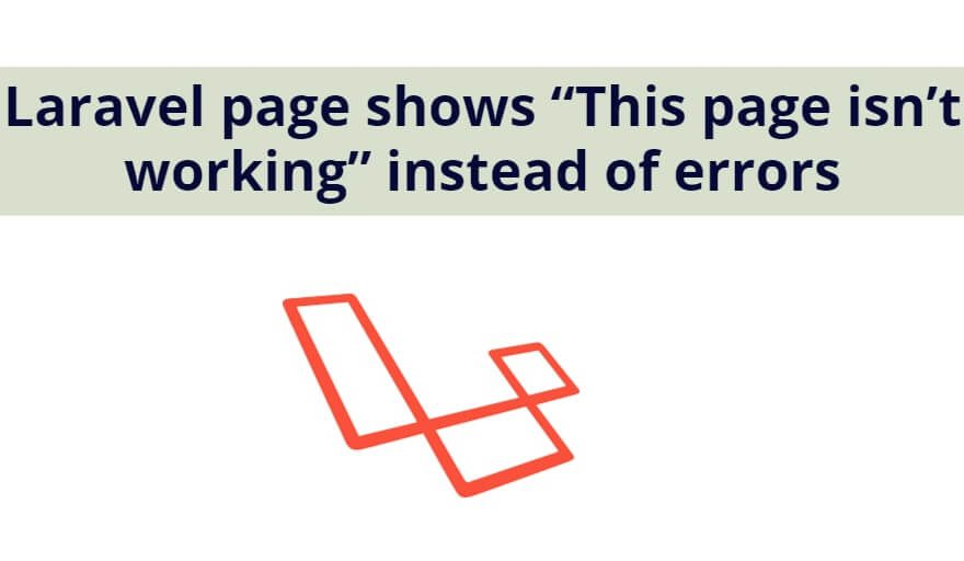 """Laravel page shows """"This page isn't working"""" instead of errors"""