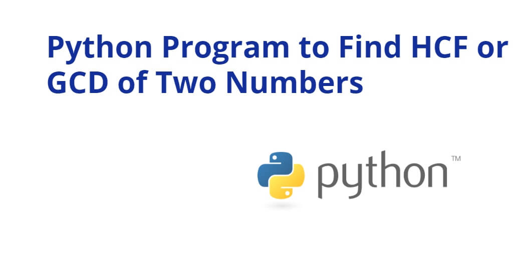 Python Program to Find HCF or GCD of Two Numbers